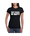 Dont worry be happy tekst t shirt zwart dames